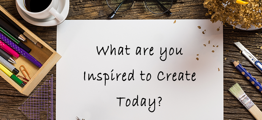 What Are You Inspired to Create Today?